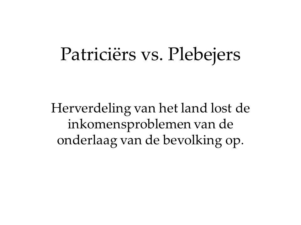 Patriciërs vs. Plebejers Herverdeling van het land lost de inkomensproblemen van de onderlaag van de bevolking op.
