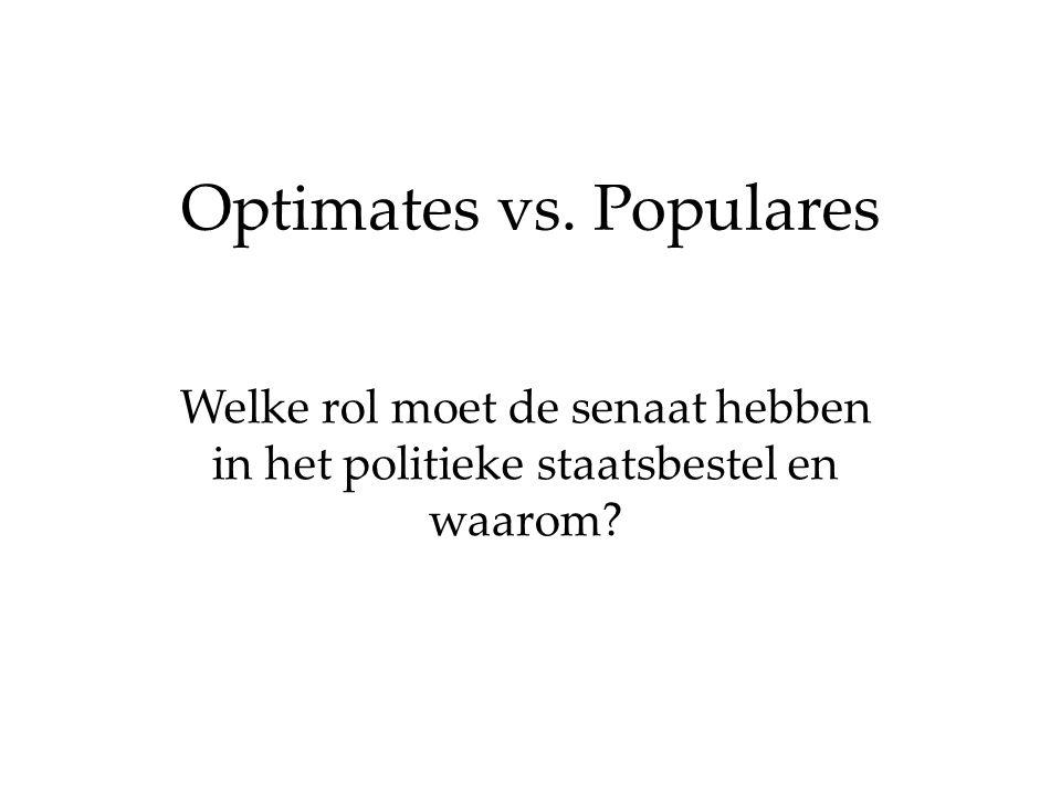 Optimates vs. Populares Welke rol moet de senaat hebben in het politieke staatsbestel en waarom?