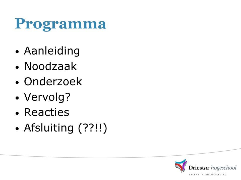 Programma Aanleiding Noodzaak Onderzoek Vervolg Reacties Afsluiting ( !!)