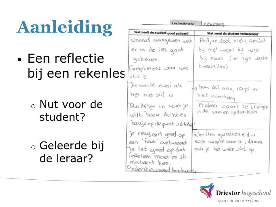 Aanleiding Een reflectie bij een rekenles o Nut voor de student? o Geleerde bij de leraar?