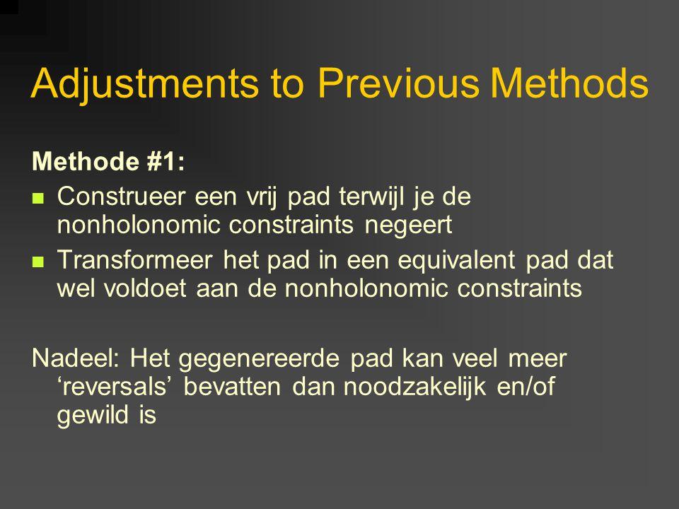 Adjustments to Previous Methods Methode #1: Construeer een vrij pad terwijl je de nonholonomic constraints negeert Transformeer het pad in een equival
