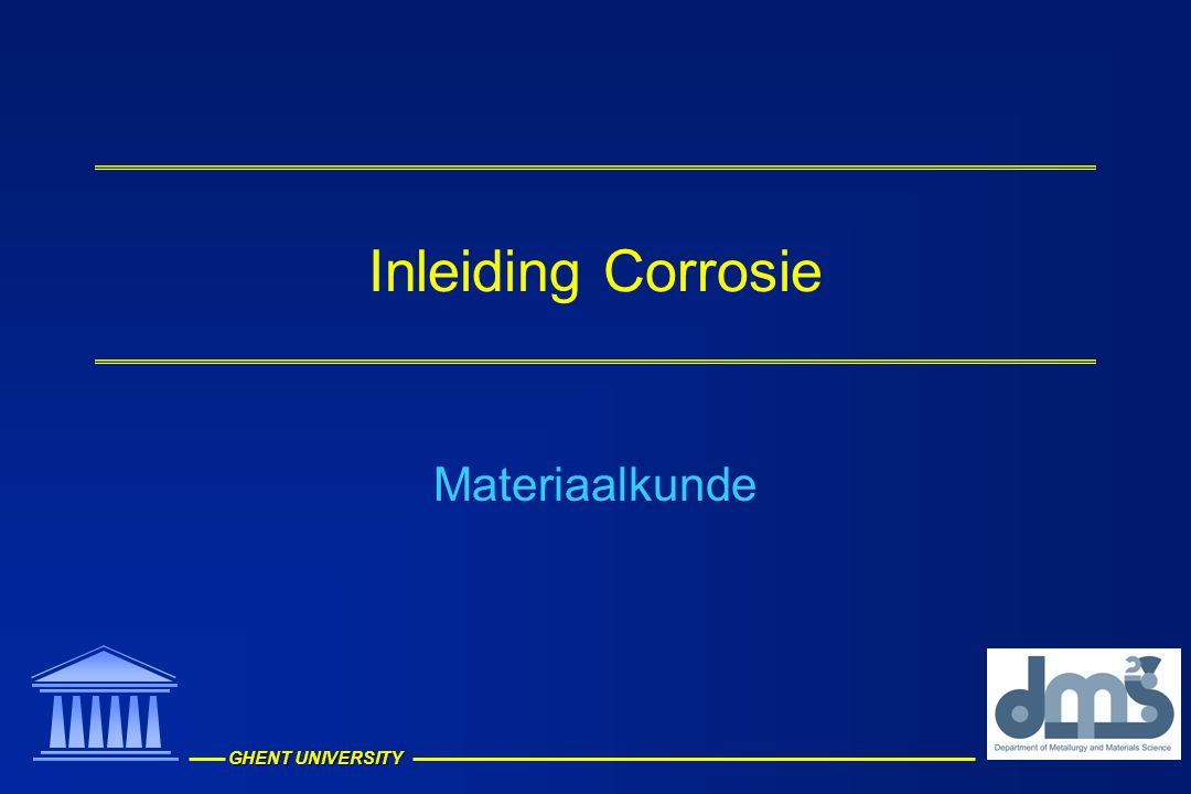 GHENT UNIVERSITY 2 Inleiding Corrosie = degradatie van metalen door reactie met atmosfeer Natuurlijk fenomeen.