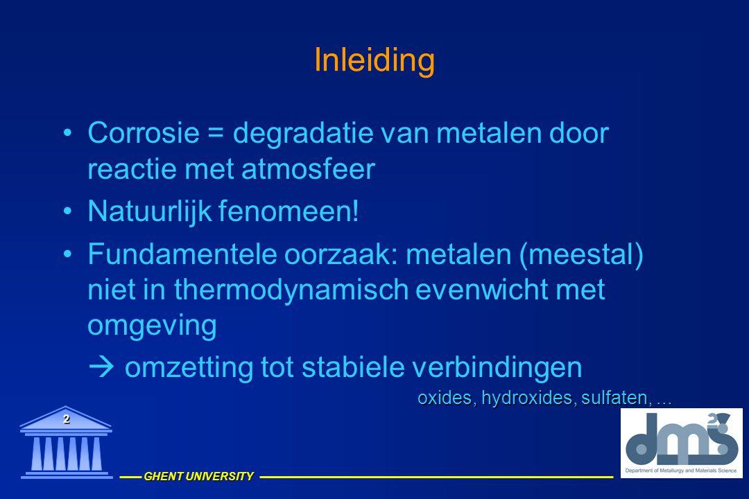 GHENT UNIVERSITY 2 Inleiding Corrosie = degradatie van metalen door reactie met atmosfeer Natuurlijk fenomeen! Fundamentele oorzaak: metalen (meestal)