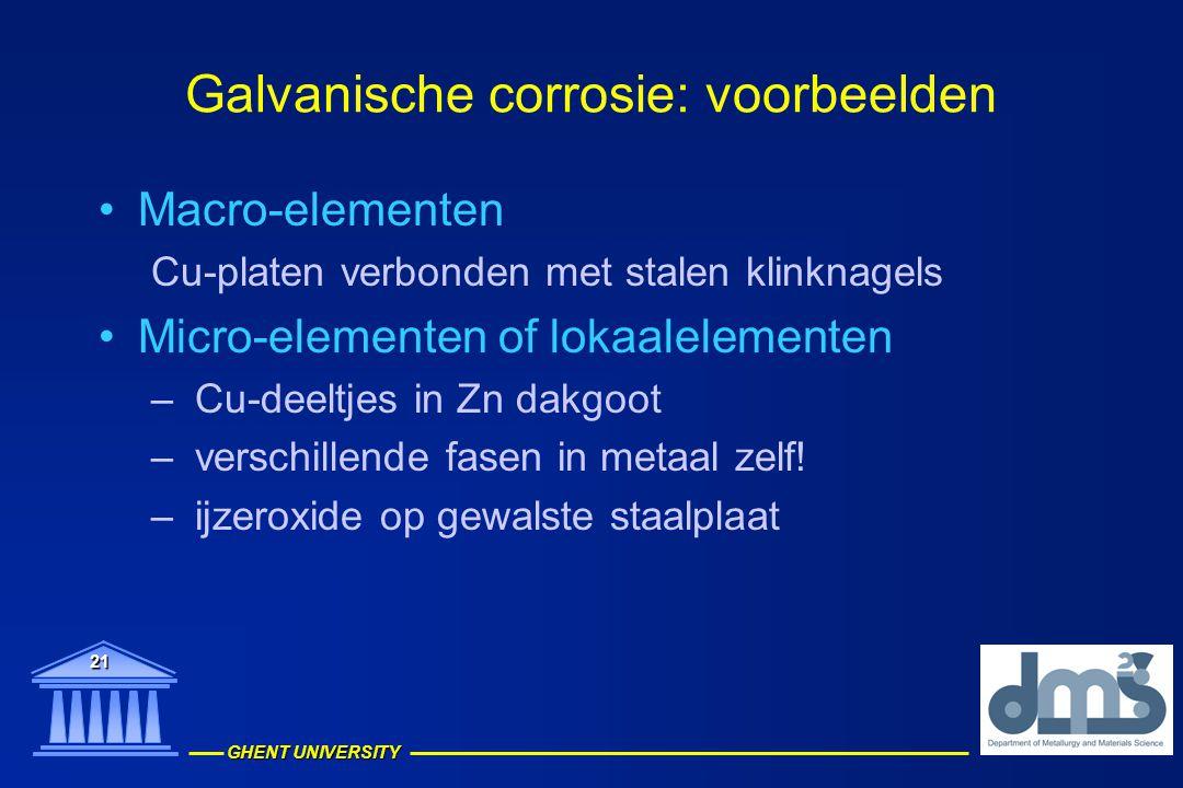 GHENT UNIVERSITY 21 Galvanische corrosie: voorbeelden Macro-elementen Cu-platen verbonden met stalen klinknagels Micro-elementen of lokaalelementen –