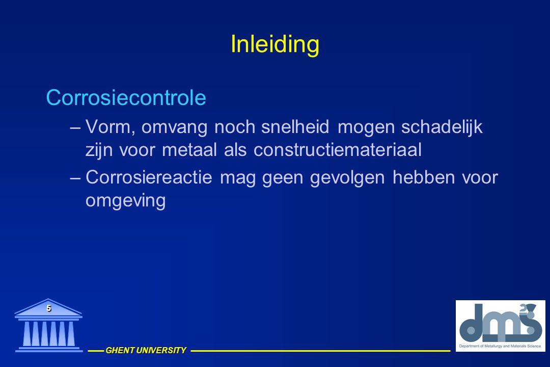 GHENT UNIVERSITY 5 Inleiding Corrosiecontrole –Vorm, omvang noch snelheid mogen schadelijk zijn voor metaal als constructiemateriaal –Corrosiereactie