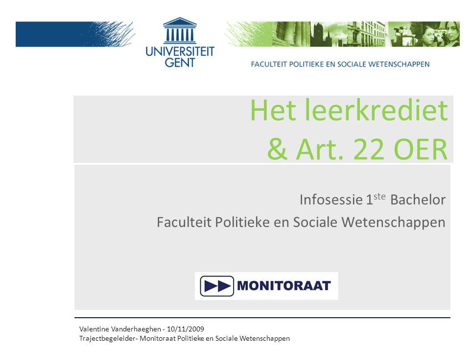 Valentine Vanderhaeghen - 10/11/2009 Trajectbegeleider- Monitoraat Politieke en Sociale Wetenschappen Het leerkrediet & Art.