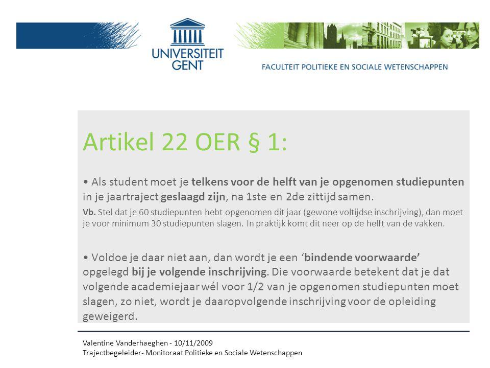Artikel 22 OER § 1: Als student moet je telkens voor de helft van je opgenomen studiepunten in je jaartraject geslaagd zijn, na 1ste en 2de zittijd samen.