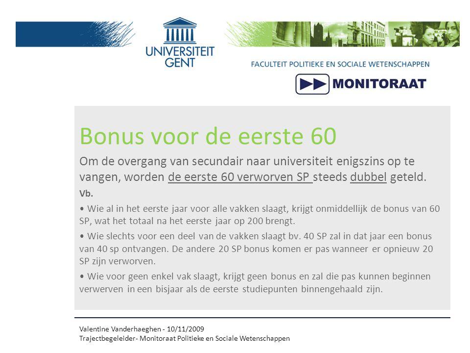 Bonus voor de eerste 60 Om de overgang van secundair naar universiteit enigszins op te vangen, worden de eerste 60 verworven SP steeds dubbel geteld.