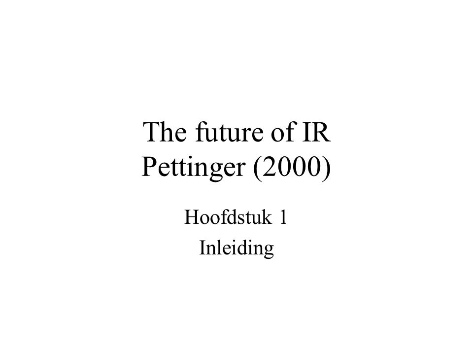 The future of IR Pettinger (2000) Hoofdstuk 1 Inleiding