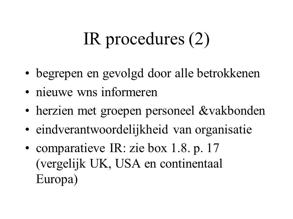 IR procedures (2) begrepen en gevolgd door alle betrokkenen nieuwe wns informeren herzien met groepen personeel &vakbonden eindverantwoordelijkheid van organisatie comparatieve IR: zie box 1.8.