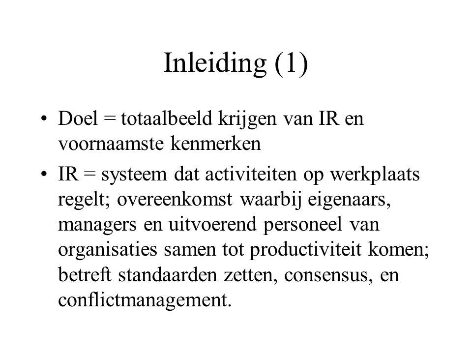 Inleiding (1) Doel = totaalbeeld krijgen van IR en voornaamste kenmerken IR = systeem dat activiteiten op werkplaats regelt; overeenkomst waarbij eigenaars, managers en uitvoerend personeel van organisaties samen tot productiviteit komen; betreft standaarden zetten, consensus, en conflictmanagement.