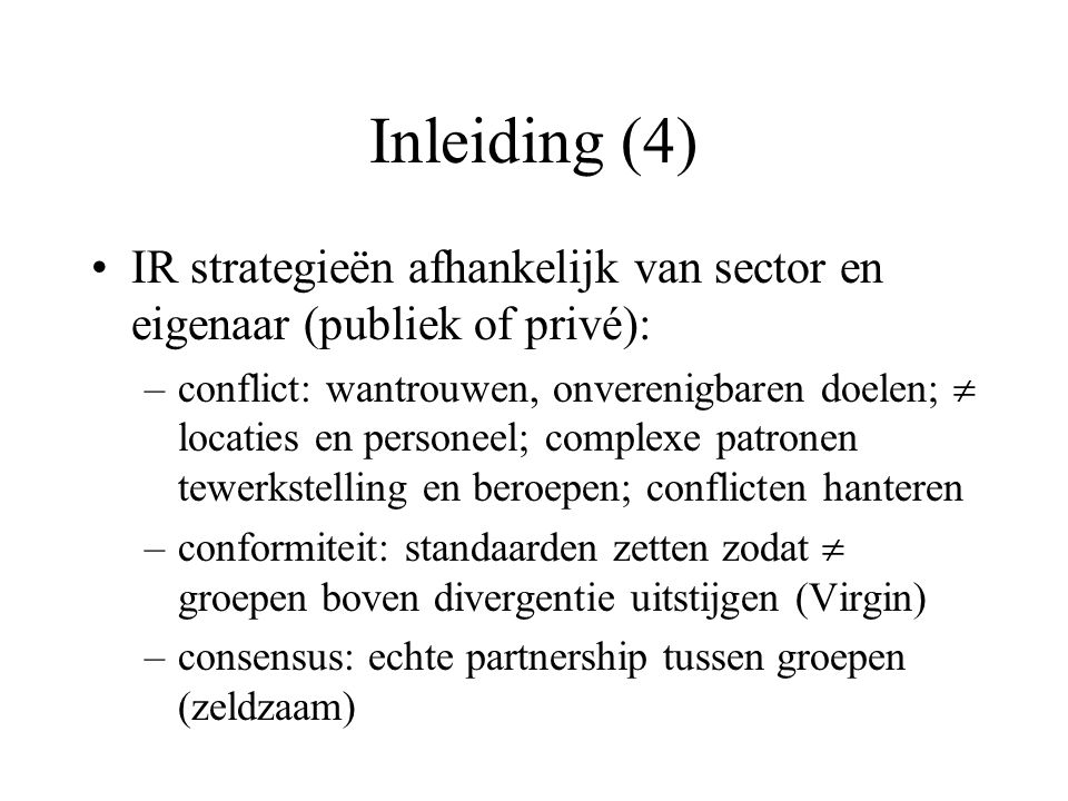 Inleiding (4) IR strategieën afhankelijk van sector en eigenaar (publiek of privé): –conflict: wantrouwen, onverenigbaren doelen;  locaties en person