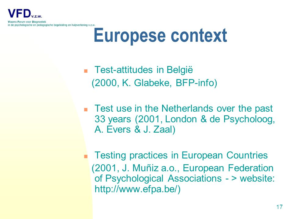 17 Europese context Test-attitudes in België (2000, K. Glabeke, BFP-info) Test use in the Netherlands over the past 33 years (2001, London & de Psycho