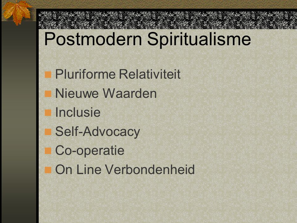 Postmodern Spiritualisme Pluriforme Relativiteit Nieuwe Waarden Inclusie Self-Advocacy Co-operatie On Line Verbondenheid