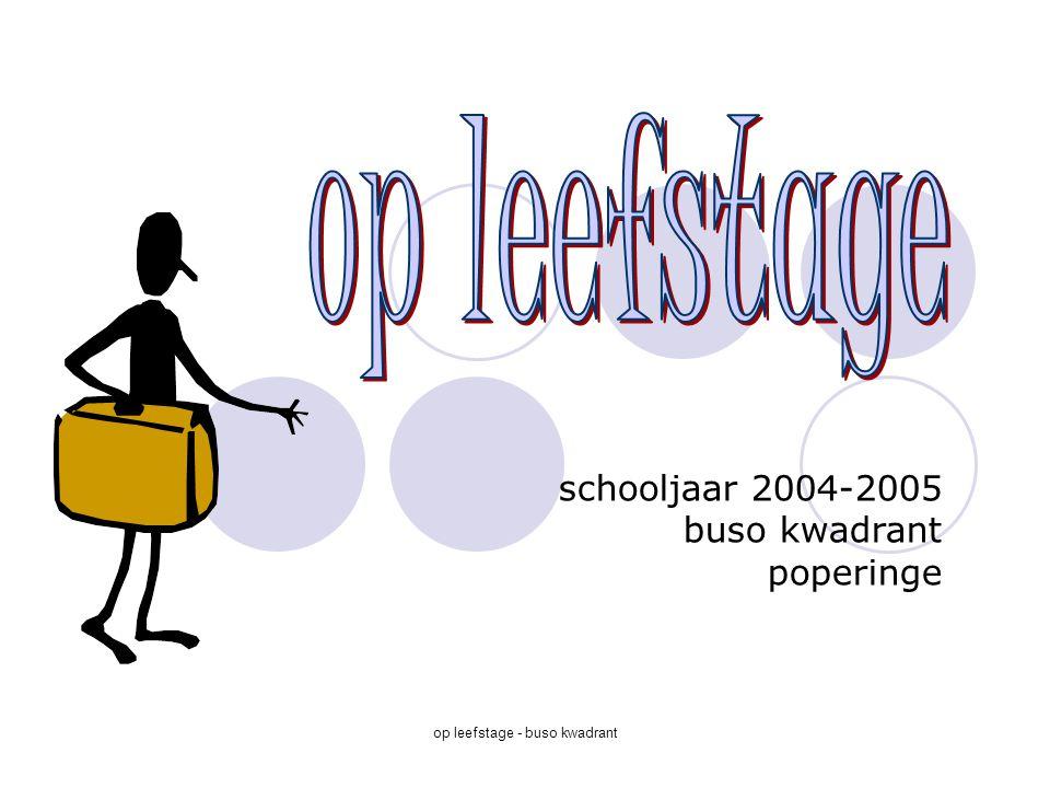 op leefstage - buso kwadrant schooljaar 2004-2005 buso kwadrant poperinge