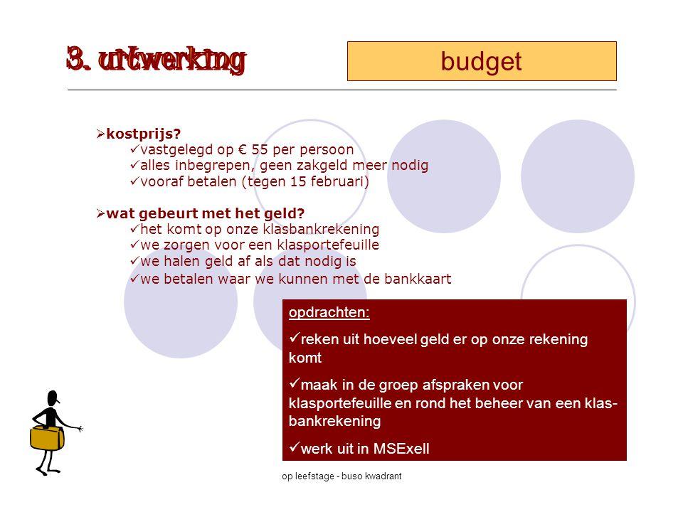 op leefstage - buso kwadrant  kostprijs? vastgelegd op € 55 per persoon alles inbegrepen, geen zakgeld meer nodig vooraf betalen (tegen 15 februari)