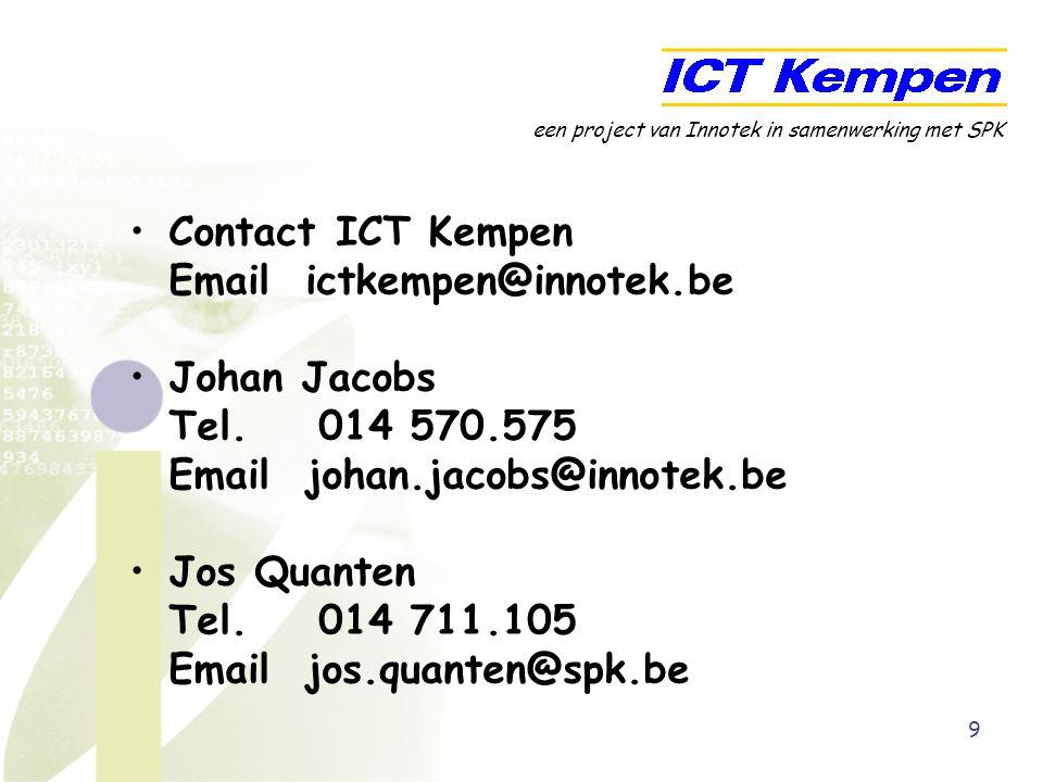 9 Contact ICT Kempen Email ictkempen@innotek.be Johan Jacobs Tel. 014 570.575 Email johan.jacobs@innotek.be Jos Quanten Tel. 014 711.105 Email jos.qua