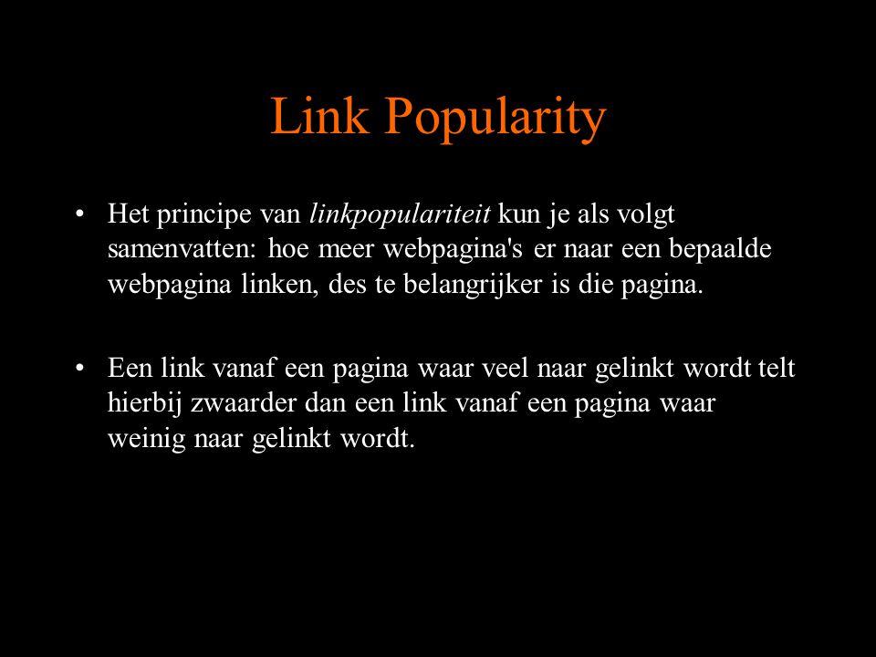 Link Popularity Het principe van linkpopulariteit kun je als volgt samenvatten: hoe meer webpagina s er naar een bepaalde webpagina linken, des te belangrijker is die pagina.
