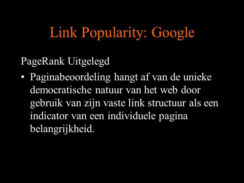 Link Popularity: Google PageRank Uitgelegd Paginabeoordeling hangt af van de unieke democratische natuur van het web door gebruik van zijn vaste link structuur als een indicator van een individuele pagina belangrijkheid.
