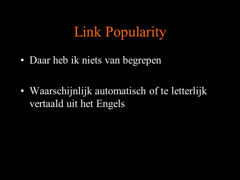 Link Popularity Surf naar de best scorende sites voor jouw zoekterm en probeer uit te vissen of je evt.