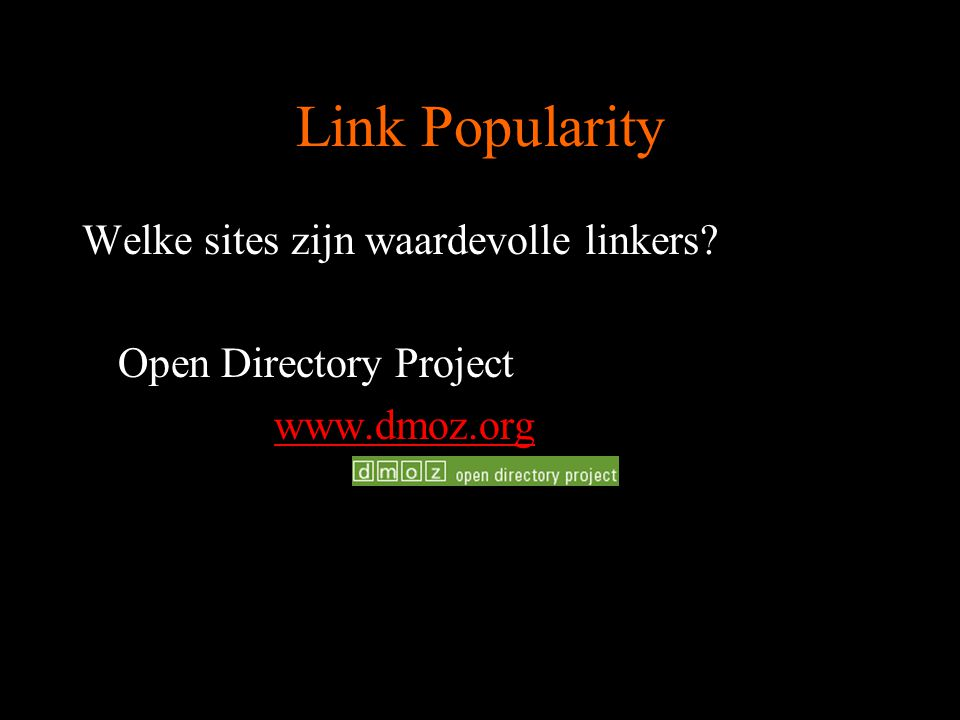 Link Popularity Welke sites zijn waardevolle linkers? Open Directory Project www.dmoz.org