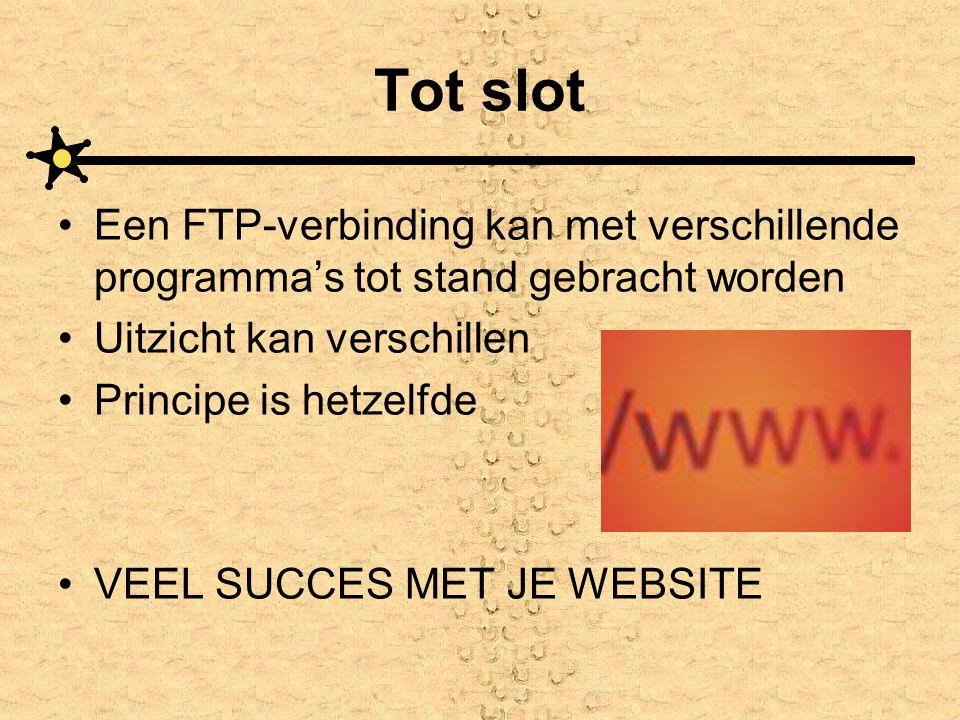 Tot slot Een FTP-verbinding kan met verschillende programma's tot stand gebracht worden Uitzicht kan verschillen Principe is hetzelfde VEEL SUCCES MET