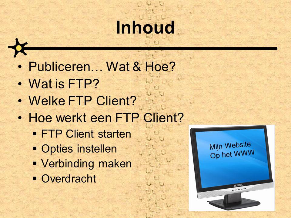 Inhoud Publiceren… Wat & Hoe? Wat is FTP? Welke FTP Client? Hoe werkt een FTP Client?  FTP Client starten  Opties instellen  Verbinding maken  Ove
