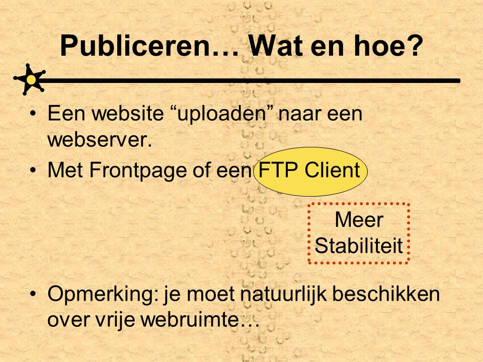"""Publiceren… Wat en hoe? Een website """"uploaden"""" naar een webserver. Met Frontpage of een FTP Client Opmerking: je moet natuurlijk beschikken over vrije"""