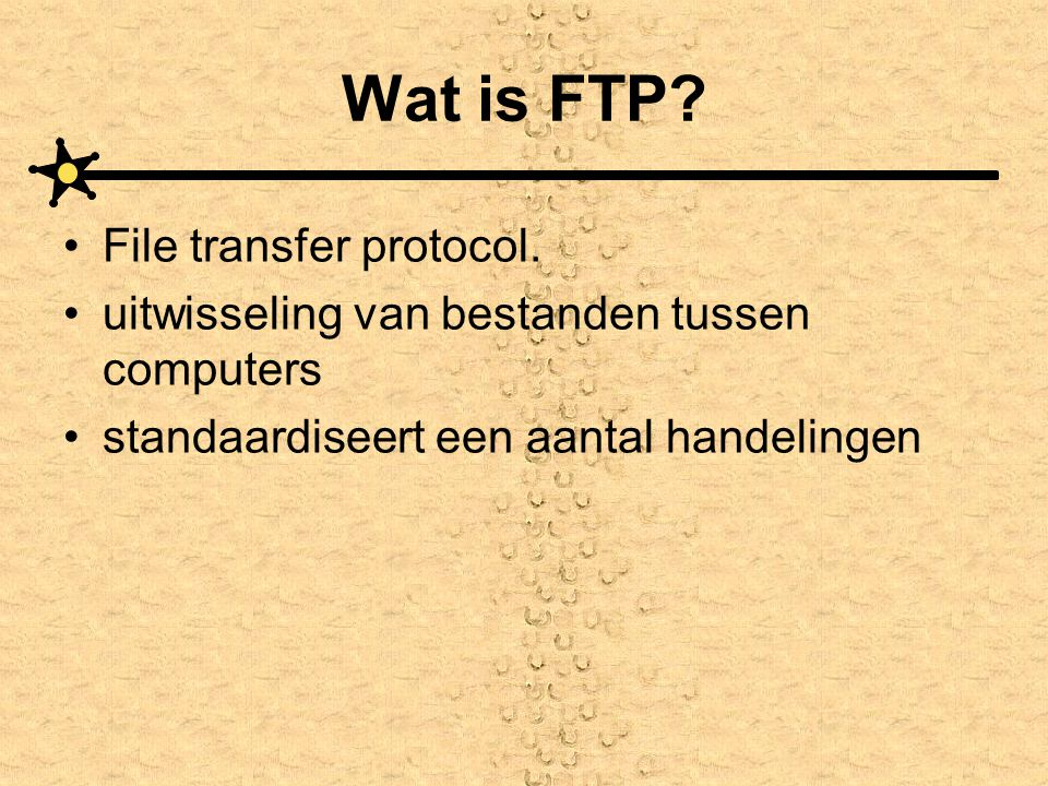 Wat is FTP. File transfer protocol.