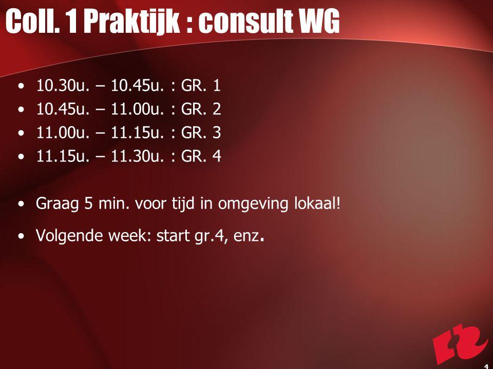 Coll. 1 Praktijk : consult WG 10.30u. – 10.45u. : GR.