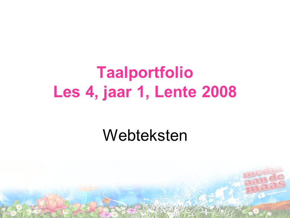Taalportfolio Les 4, jaar 1, Lente 2008 Webteksten