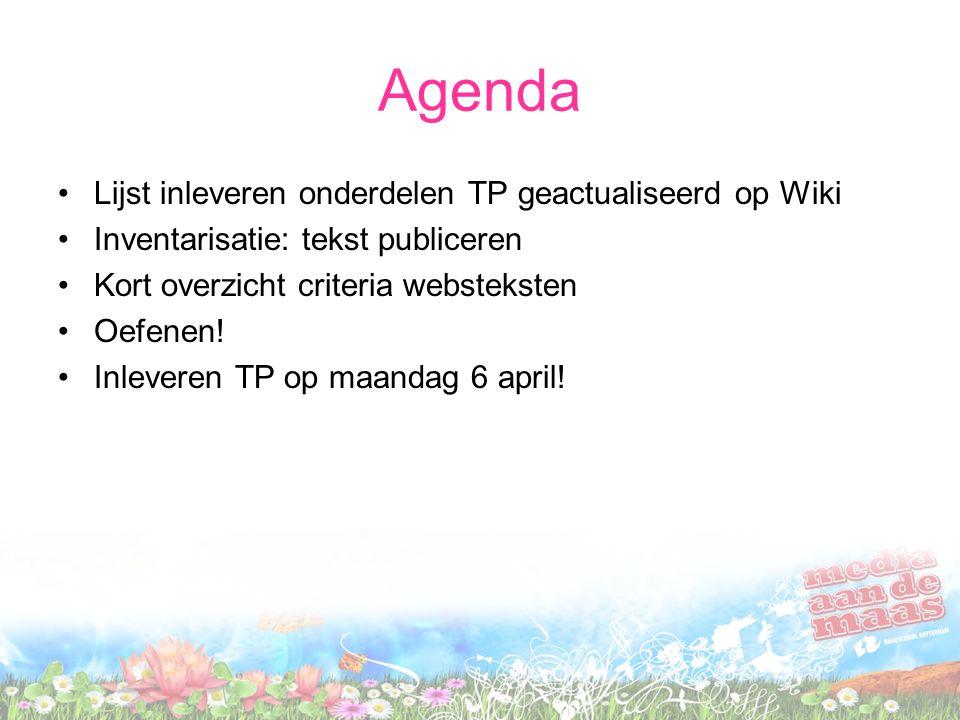 Agenda Lijst inleveren onderdelen TP geactualiseerd op Wiki Inventarisatie: tekst publiceren Kort overzicht criteria websteksten Oefenen.