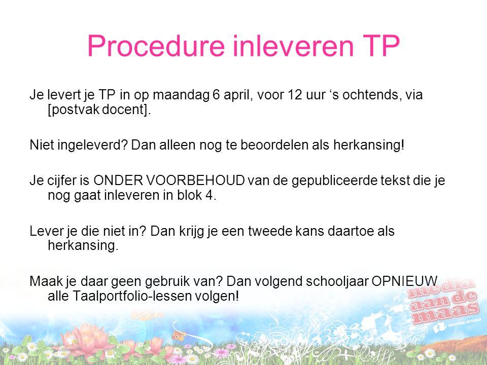 Procedure inleveren TP Je levert je TP in op maandag 6 april, voor 12 uur 's ochtends, via [postvak docent]. Niet ingeleverd? Dan alleen nog te beoord