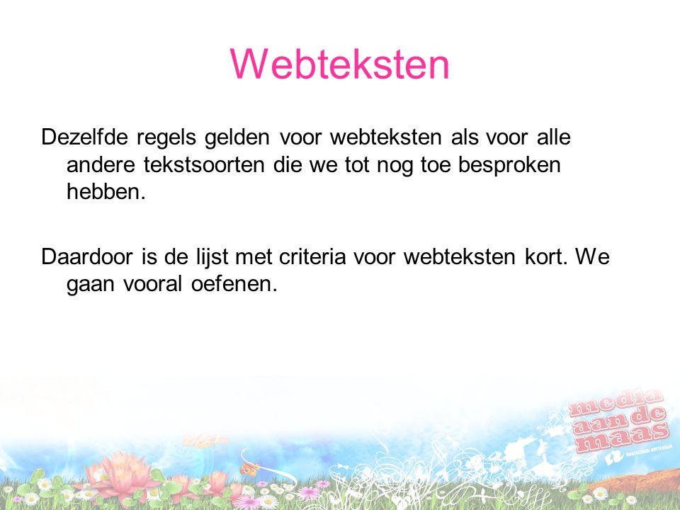 Webteksten Dezelfde regels gelden voor webteksten als voor alle andere tekstsoorten die we tot nog toe besproken hebben. Daardoor is de lijst met crit