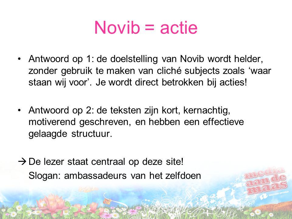 Novib = actie Antwoord op 1: de doelstelling van Novib wordt helder, zonder gebruik te maken van cliché subjects zoals 'waar staan wij voor'. Je wordt