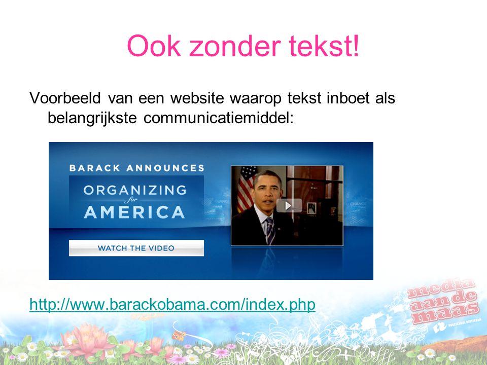 Ook zonder tekst! Voorbeeld van een website waarop tekst inboet als belangrijkste communicatiemiddel: http://www.barackobama.com/index.php