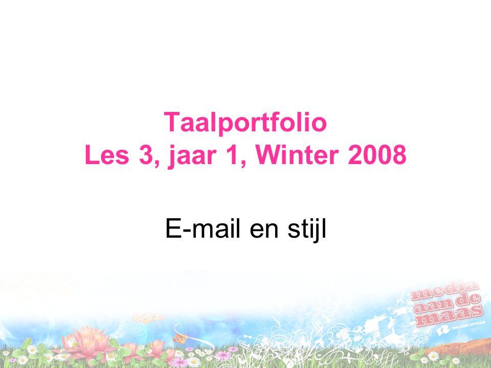 Taalportfolio Les 3, jaar 1, Winter 2008 E-mail en stijl