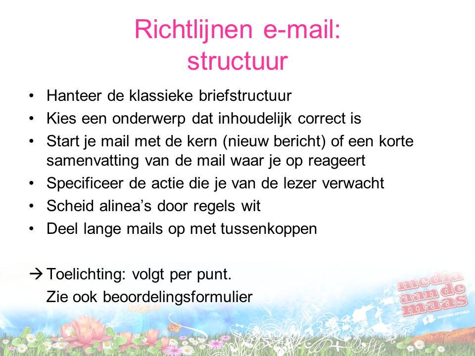 Richtlijnen e-mail: structuur Hanteer de klassieke briefstructuur Kies een onderwerp dat inhoudelijk correct is Start je mail met de kern (nieuw beric