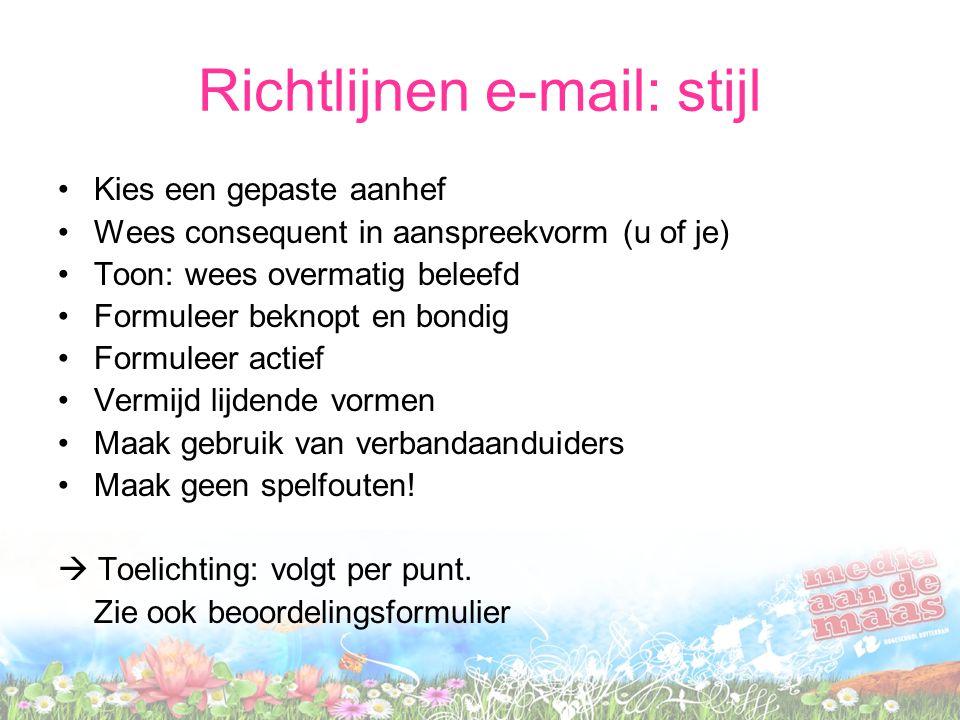 Richtlijnen e-mail: stijl Kies een gepaste aanhef Wees consequent in aanspreekvorm (u of je) Toon: wees overmatig beleefd Formuleer beknopt en bondig