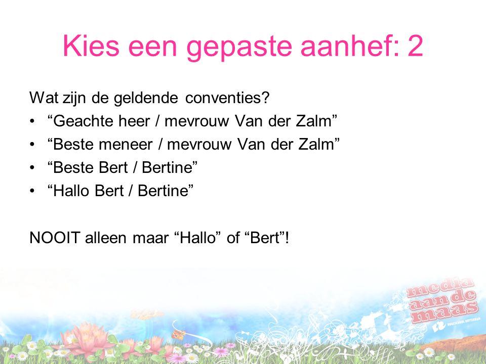 """Kies een gepaste aanhef: 2 Wat zijn de geldende conventies? """"Geachte heer / mevrouw Van der Zalm"""" """"Beste meneer / mevrouw Van der Zalm"""" """"Beste Bert /"""
