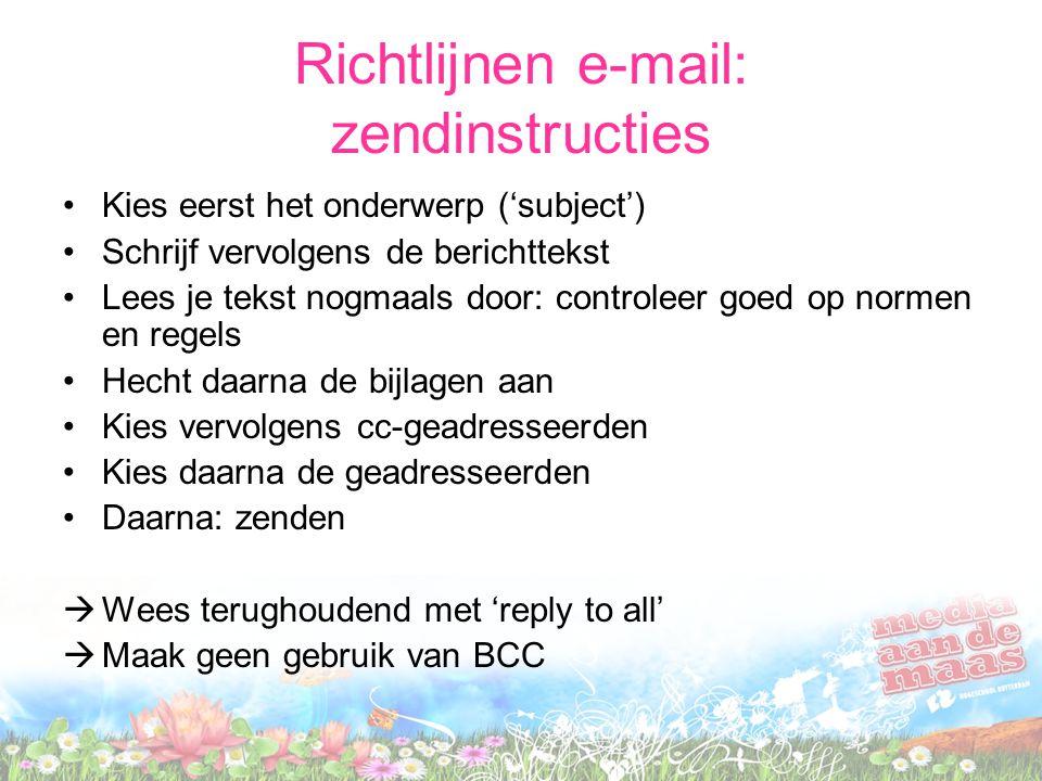 Richtlijnen e-mail: zendinstructies Kies eerst het onderwerp ('subject') Schrijf vervolgens de berichttekst Lees je tekst nogmaals door: controleer go