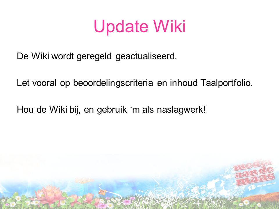 Update Wiki De Wiki wordt geregeld geactualiseerd. Let vooral op beoordelingscriteria en inhoud Taalportfolio. Hou de Wiki bij, en gebruik 'm als nasl