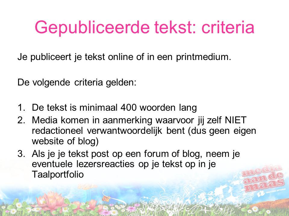 Gepubliceerde tekst: criteria Je publiceert je tekst online of in een printmedium. De volgende criteria gelden: 1.De tekst is minimaal 400 woorden lan