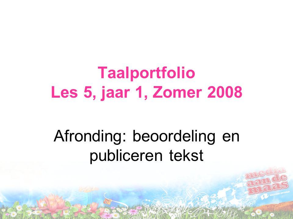 Taalportfolio Les 5, jaar 1, Zomer 2008 Afronding: beoordeling en publiceren tekst