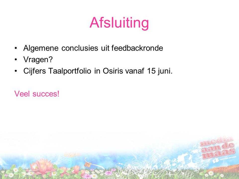 Afsluiting Algemene conclusies uit feedbackronde Vragen? Cijfers Taalportfolio in Osiris vanaf 15 juni. Veel succes!