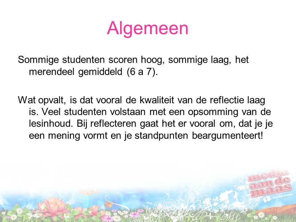 Algemeen Sommige studenten scoren hoog, sommige laag, het merendeel gemiddeld (6 a 7). Wat opvalt, is dat vooral de kwaliteit van de reflectie laag is