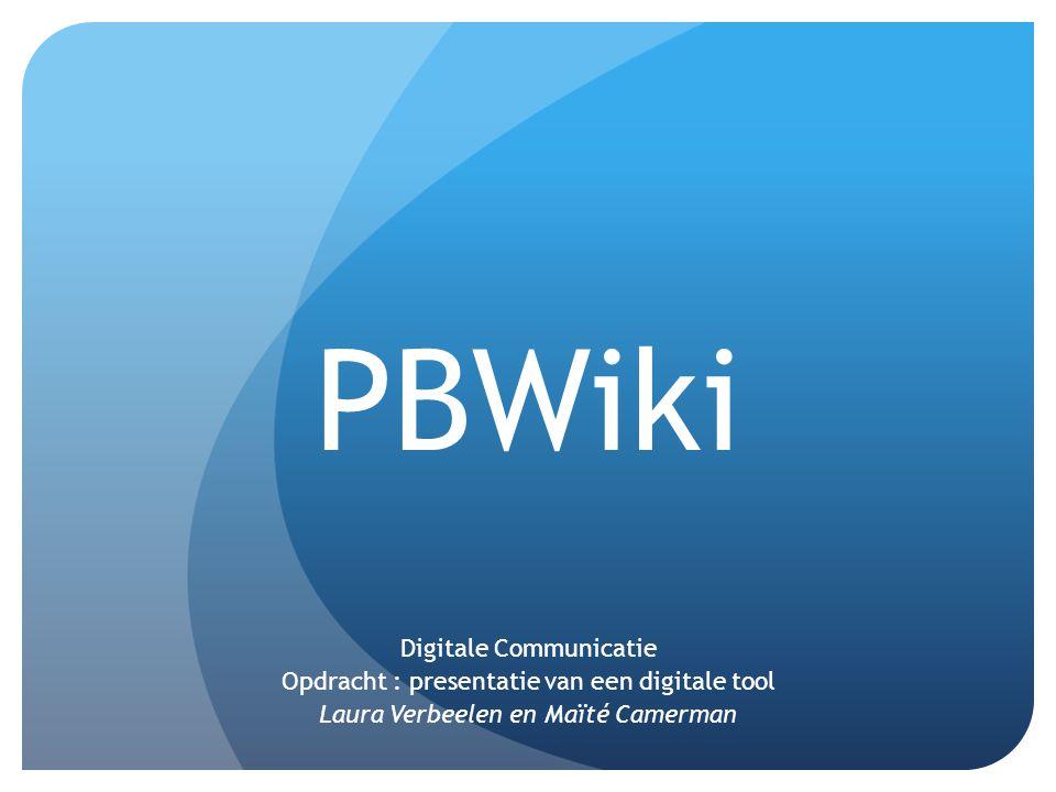 PBWiki Digitale Communicatie Opdracht : presentatie van een digitale tool Laura Verbeelen en Maïté Camerman
