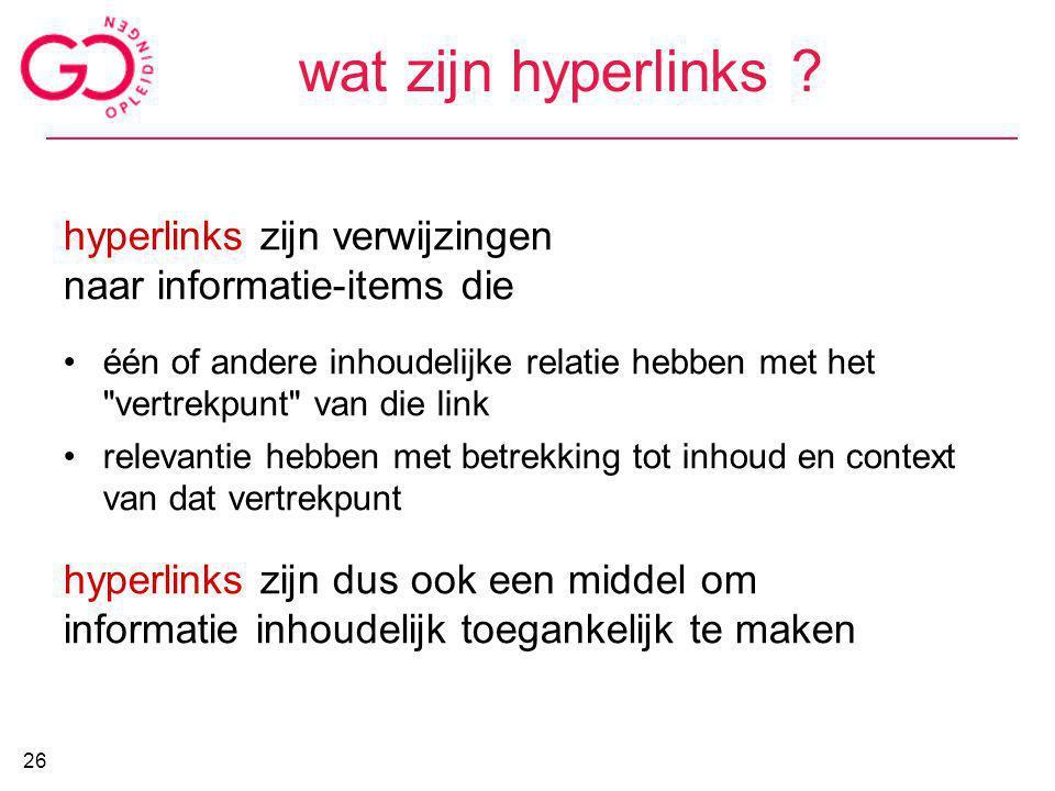 wat zijn hyperlinks ? hyperlinks zijn verwijzingen naar informatie-items die één of andere inhoudelijke relatie hebben met het