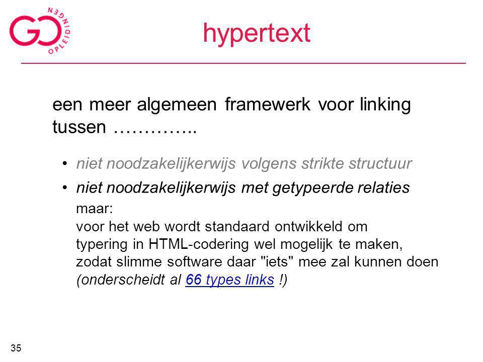 hypertext een meer algemeen framewerk voor linking tussen ………….. niet noodzakelijkerwijs volgens strikte structuur niet noodzakelijkerwijs met getypee