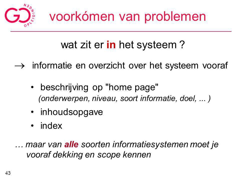 voorkómen van problemen wat zit er in het systeem ?  informatie en overzicht over het systeem vooraf beschrijving op